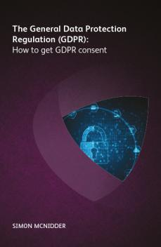 Image for The General Data Protection Regulation (GDPR): How to get GDPR consent